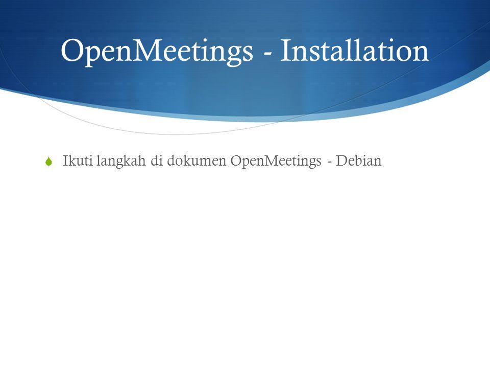 OpenMeetings - Installation  Ikuti langkah di dokumen OpenMeetings - Debian
