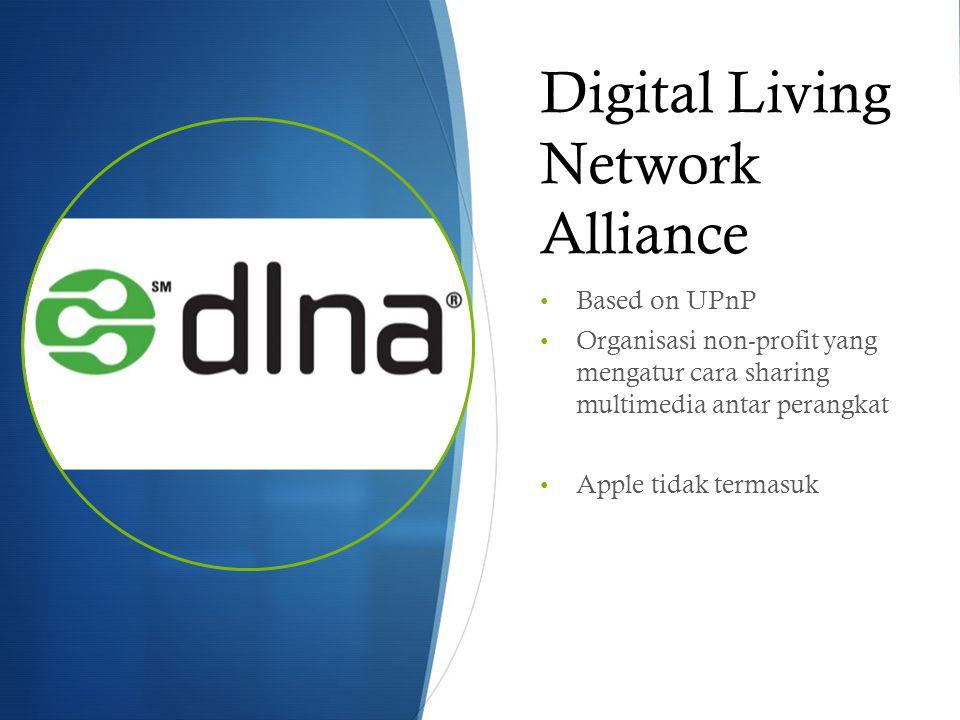 Digital Living Network Alliance Based on UPnP Organisasi non-profit yang mengatur cara sharing multimedia antar perangkat Apple tidak termasuk