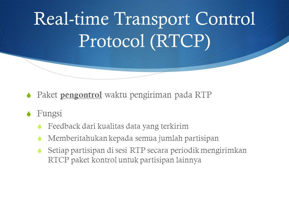 Real-time Transport Control Protocol (RTCP)  Paket pengontrol waktu pengiriman pada RTP  Fungsi  Feedback dari kualitas data yang terkirim  Member
