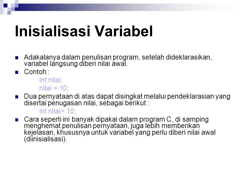 Inisialisasi Variabel Adakalanya dalam penulisan program, setelah dideklarasikan, variabel langsung diberi nilai awal.