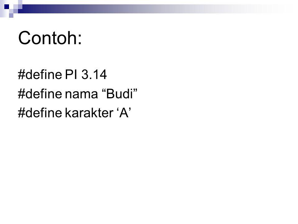 Contoh: #define PI 3.14 #define nama Budi #define karakter 'A'