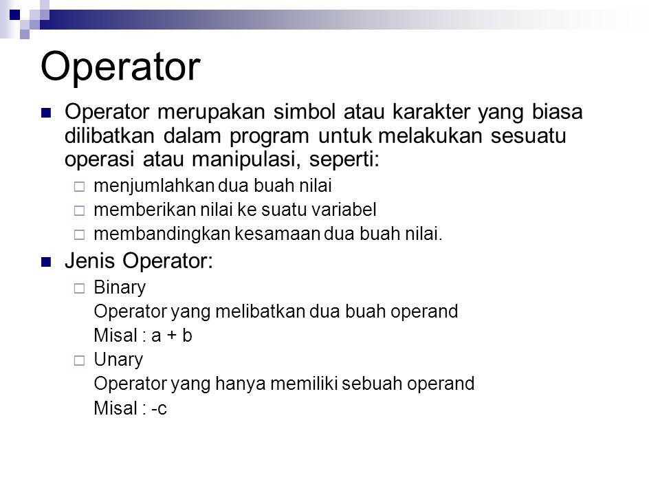 Operator merupakan simbol atau karakter yang biasa dilibatkan dalam program untuk melakukan sesuatu operasi atau manipulasi, seperti:  menjumlahkan dua buah nilai  memberikan nilai ke suatu variabel  membandingkan kesamaan dua buah nilai.