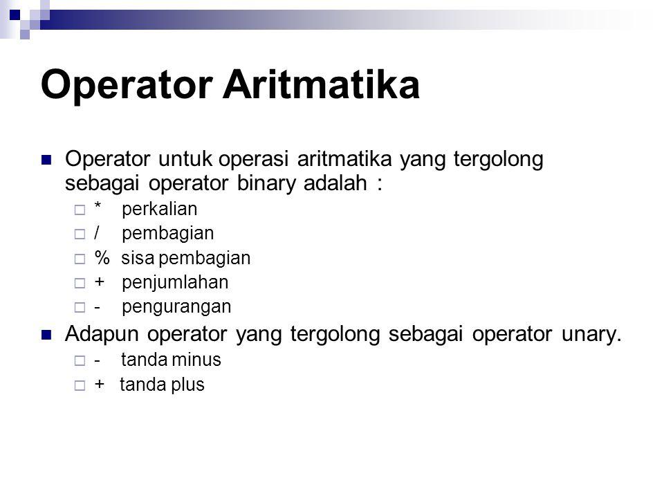 Operator Aritmatika Operator untuk operasi aritmatika yang tergolong sebagai operator binary adalah :  * perkalian  / pembagian  % sisa pembagian  + penjumlahan  - pengurangan Adapun operator yang tergolong sebagai operator unary.