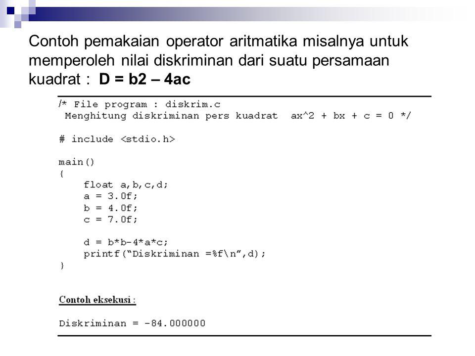 Contoh pemakaian operator aritmatika misalnya untuk memperoleh nilai diskriminan dari suatu persamaan kuadrat : D = b2 – 4ac