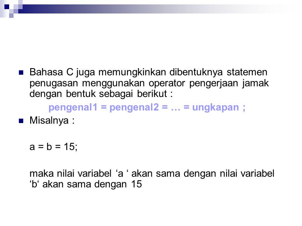 Bahasa C juga memungkinkan dibentuknya statemen penugasan menggunakan operator pengerjaan jamak dengan bentuk sebagai berikut : pengenal1 = pengenal2 = … = ungkapan ; Misalnya : a = b = 15; maka nilai variabel 'a ' akan sama dengan nilai variabel 'b' akan sama dengan 15