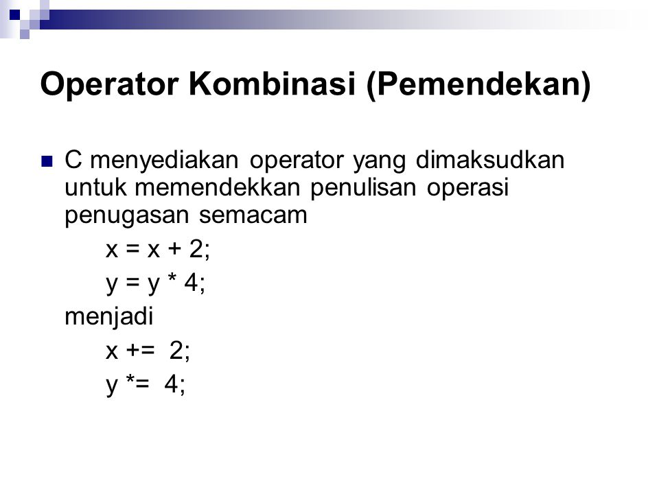Operator Kombinasi (Pemendekan) C menyediakan operator yang dimaksudkan untuk memendekkan penulisan operasi penugasan semacam x = x + 2; y = y * 4; menjadi x += 2; y *= 4;
