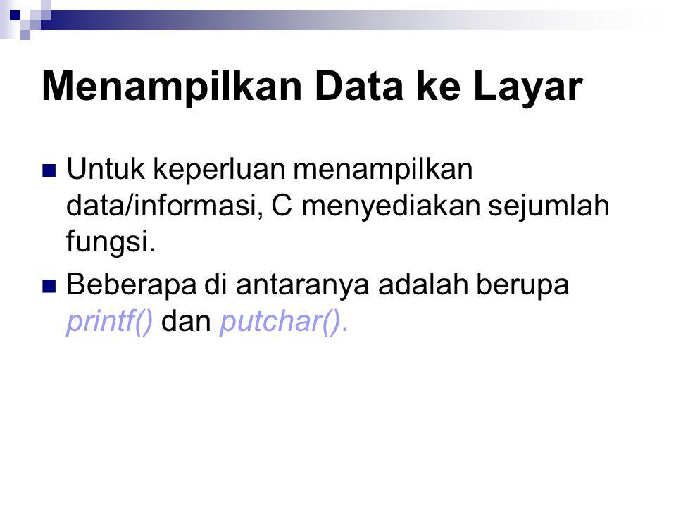 Menampilkan Data ke Layar Untuk keperluan menampilkan data/informasi, C menyediakan sejumlah fungsi.