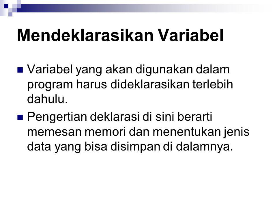Bentuk umum deklarasi variabel tipe daftar_variabel; Pada pendeklarasian varibel, daftar-variabel dapat berupa sebuah variabel atau beberapa variabel yang dipisahkan dengan koma.