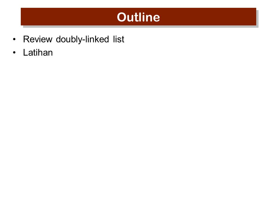 Outline Review doubly-linked list Latihan
