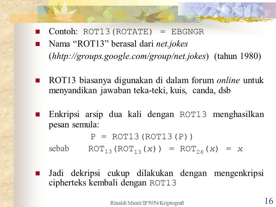 """Rinaldi Munir/IF5054 Kriptografi 16 Contoh: ROT13(ROTATE) = EBGNGR Nama """"ROT13"""" berasal dari net.jokes (hhtp://groups.google.com/group/net.jokes) (tah"""