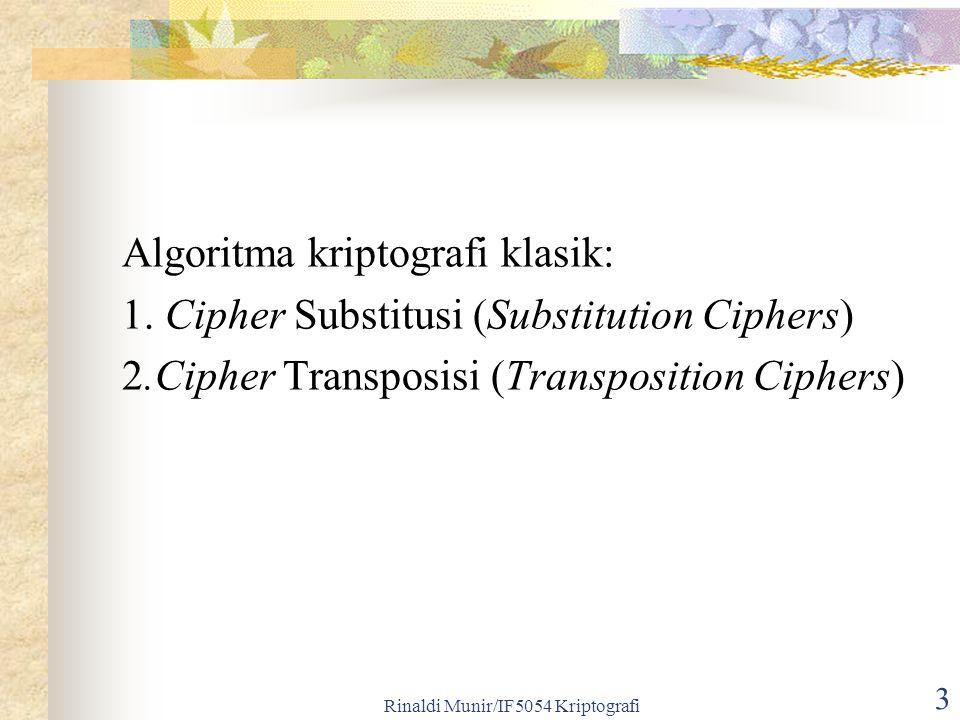 Rinaldi Munir/IF5054 Kriptografi 3 Algoritma kriptografi klasik: 1. Cipher Substitusi (Substitution Ciphers) 2.Cipher Transposisi (Transposition Ciphe
