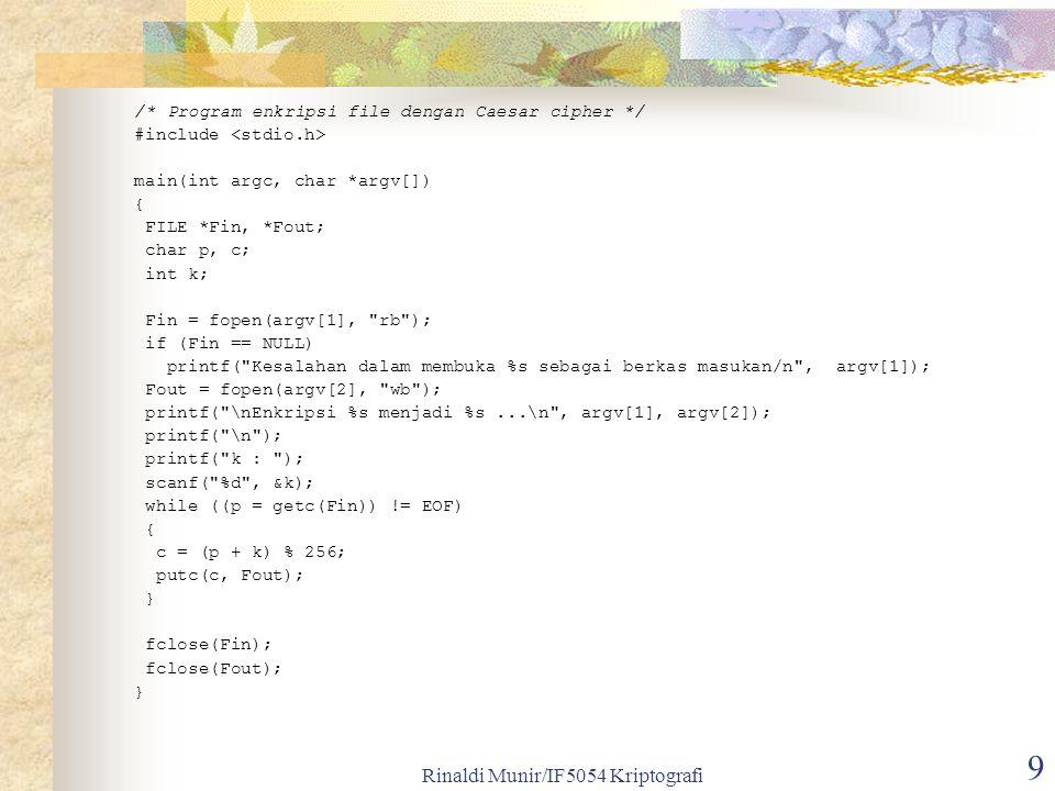 Rinaldi Munir/IF5054 Kriptografi 9 /* Program enkripsi file dengan Caesar cipher */ #include main(int argc, char *argv[]) { FILE *Fin, *Fout; char p,