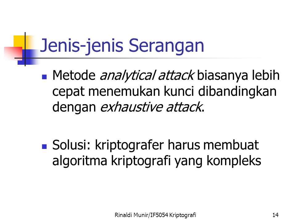 Rinaldi Munir/IF5054 Kriptografi14 Jenis-jenis Serangan Metode analytical attack biasanya lebih cepat menemukan kunci dibandingkan dengan exhaustive a