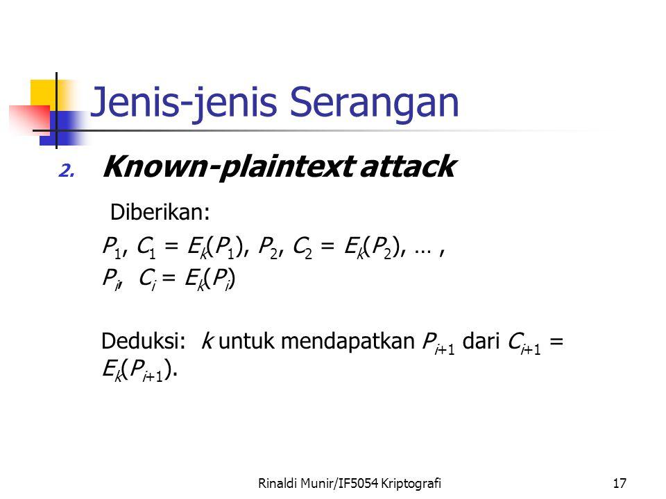Rinaldi Munir/IF5054 Kriptografi17 Jenis-jenis Serangan 2. Known-plaintext attack Diberikan: P 1, C 1 = E k (P 1 ), P 2, C 2 = E k (P 2 ), …, P i, C i