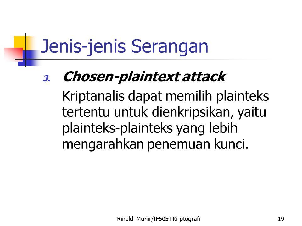 Rinaldi Munir/IF5054 Kriptografi19 Jenis-jenis Serangan 3. Chosen-plaintext attack Kriptanalis dapat memilih plainteks tertentu untuk dienkripsikan, y