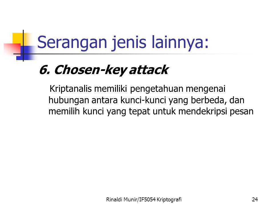 Rinaldi Munir/IF5054 Kriptografi24 Serangan jenis lainnya: 6. Chosen-key attack Kriptanalis memiliki pengetahuan mengenai hubungan antara kunci-kunci
