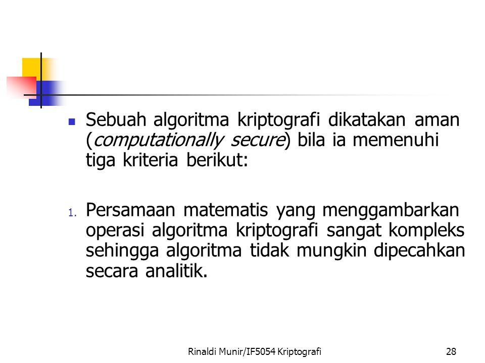 Rinaldi Munir/IF5054 Kriptografi28 Sebuah algoritma kriptografi dikatakan aman (computationally secure) bila ia memenuhi tiga kriteria berikut: 1. Per