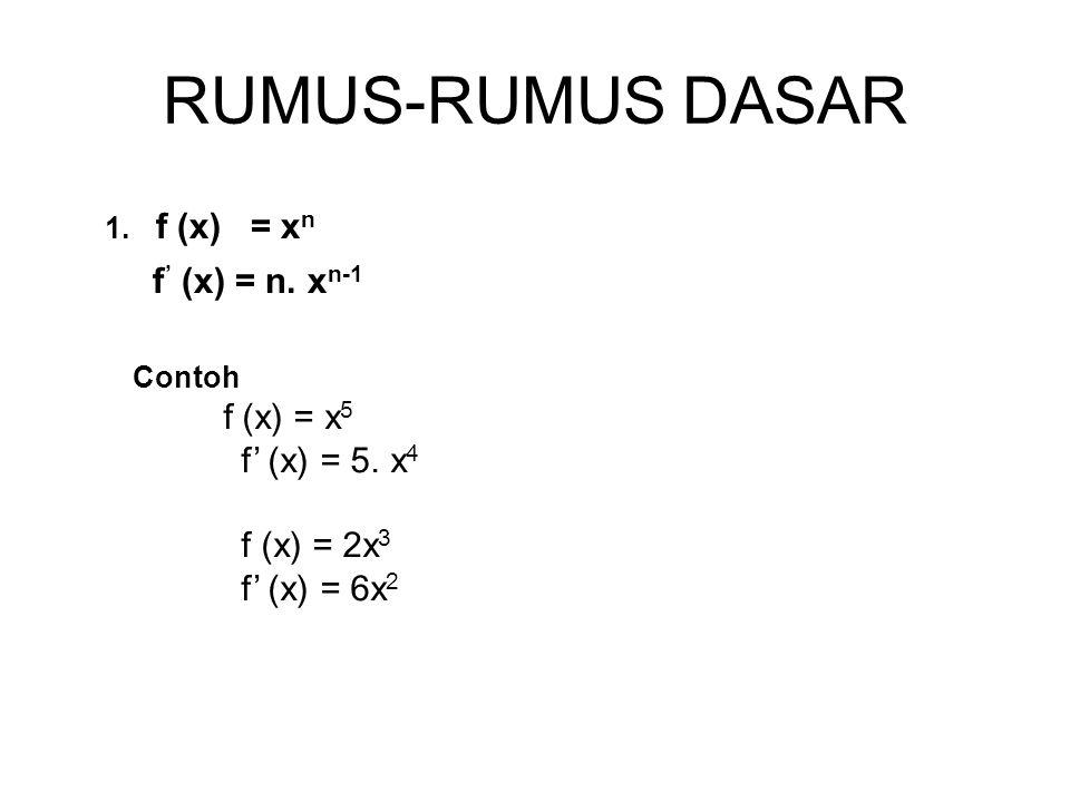 RUMUS-RUMUS DASAR 1.f (x) = x n f ' (x) = n. x n-1 Contoh f (x) = x 5 f' (x) = 5.