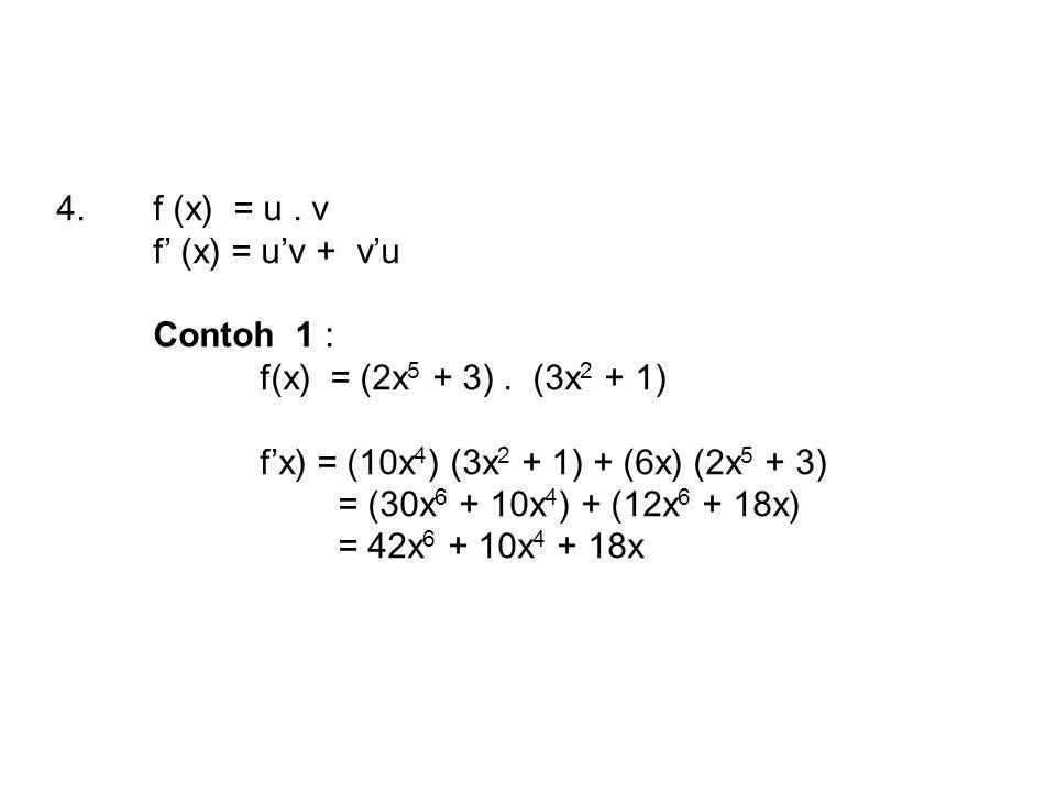 4.f (x) = u.v f' (x) = u'v + v'u Contoh 1 : f(x) = (2x 5 + 3).