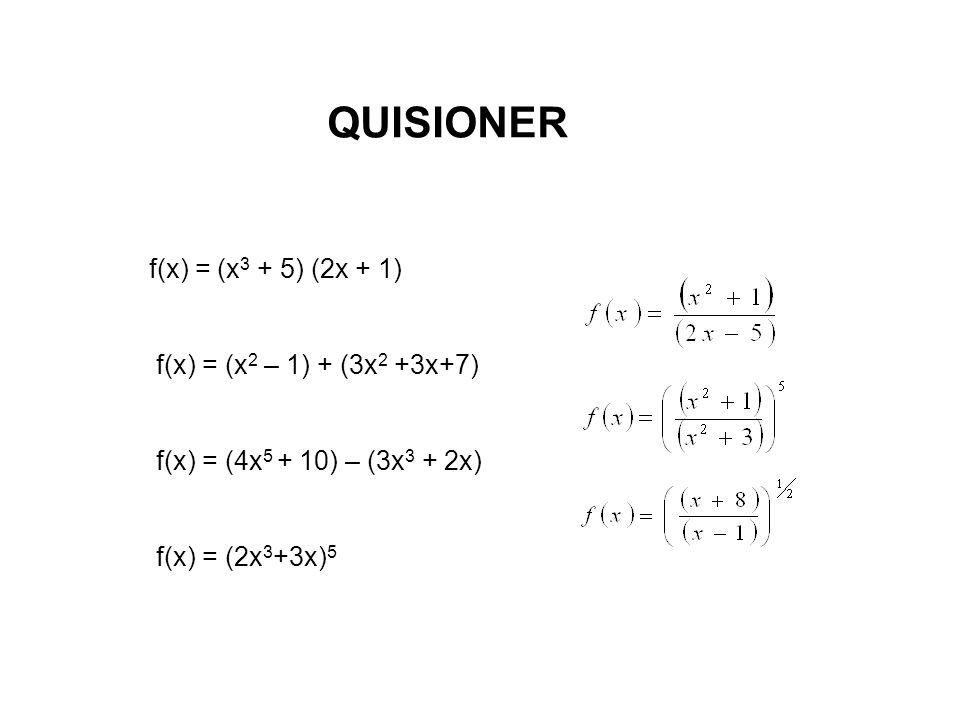 QUISIONER f(x) = (x 3 + 5) (2x + 1) f(x) = (x 2 – 1) + (3x 2 +3x+7) f(x) = (4x 5 + 10) – (3x 3 + 2x) f(x) = (2x 3 +3x) 5