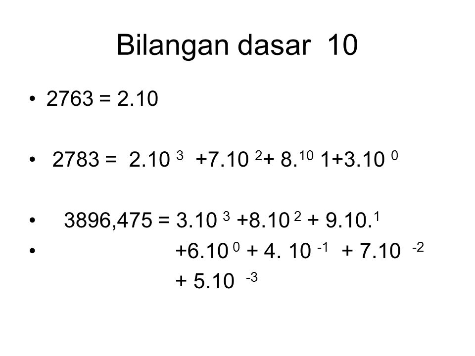 Bilangan dasar 10 2763 = 2.10 2783 = 2.10 3 +7.10 2 + 8.
