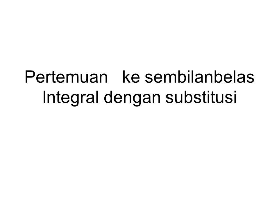 Pertemuan ke sembilanbelas Integral dengan substitusi