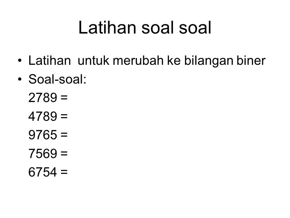 Latihan soal soal Latihan untuk merubah ke bilangan biner Soal-soal: 2789 = 4789 = 9765 = 7569 = 6754 =