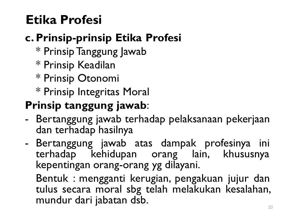 Etika Profesi c. Prinsip-prinsip Etika Profesi * Prinsip Tanggung Jawab * Prinsip Keadilan * Prinsip Otonomi * Prinsip Integritas Moral Prinsip tanggu