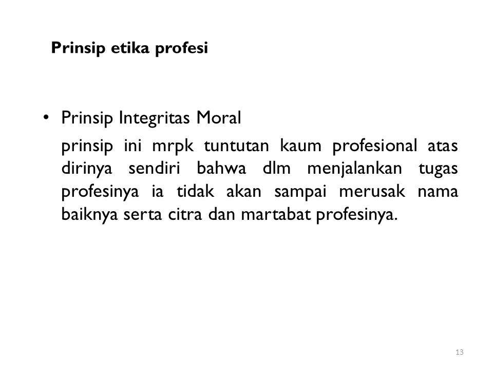 Prinsip etika profesi Prinsip Integritas Moral prinsip ini mrpk tuntutan kaum profesional atas dirinya sendiri bahwa dlm menjalankan tugas profesinya