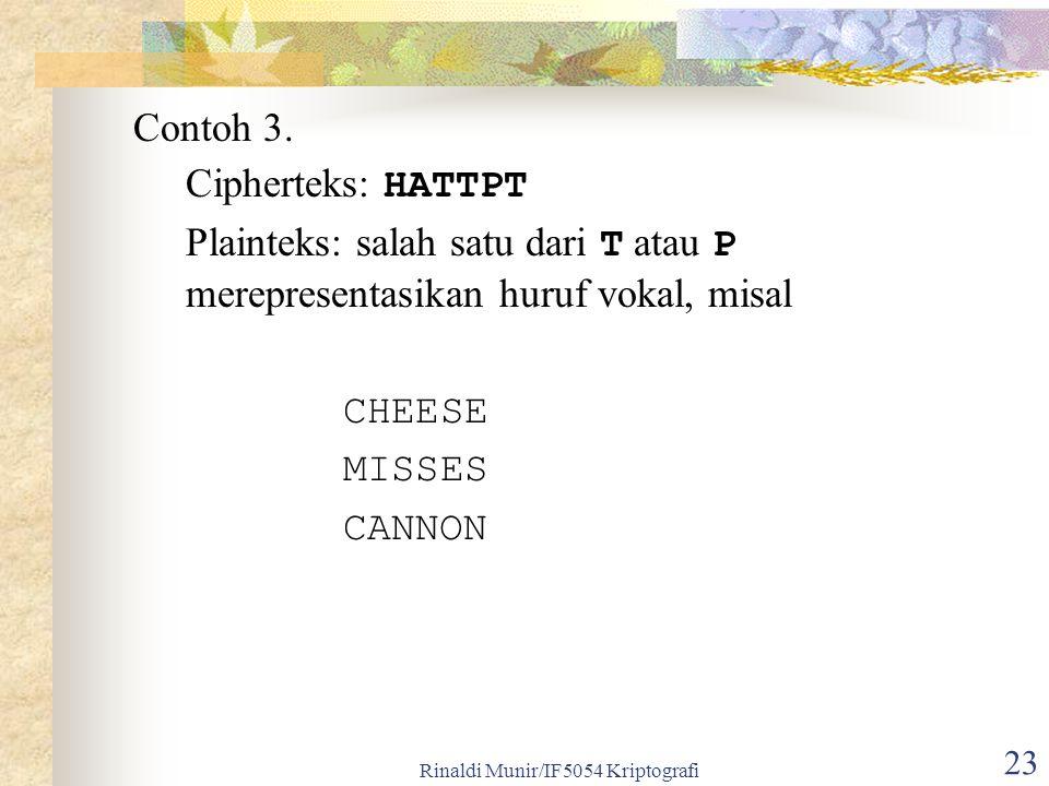 Rinaldi Munir/IF5054 Kriptografi 23 Contoh 3. Cipherteks: HATTPT Plainteks: salah satu dari T atau P merepresentasikan huruf vokal, misal CHEESE MISSE