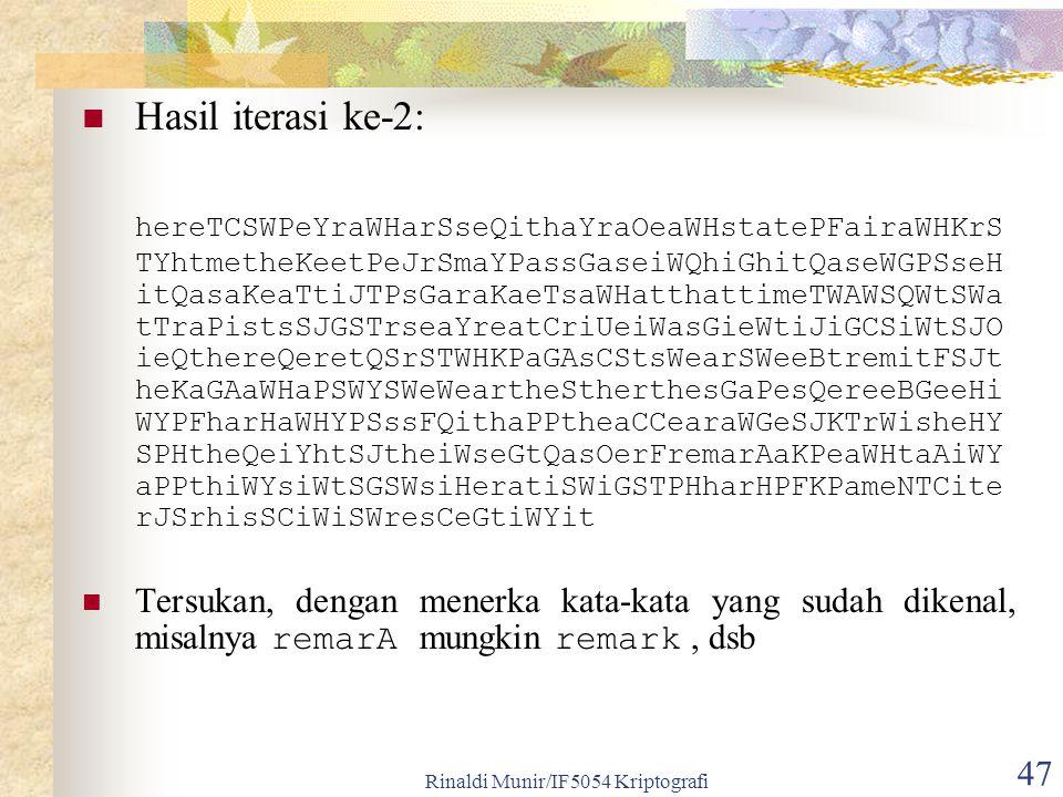 Rinaldi Munir/IF5054 Kriptografi 47 Hasil iterasi ke-2: hereTCSWPeYraWHarSseQithaYraOeaWHstatePFairaWHKrS TYhtmetheKeetPeJrSmaYPassGaseiWQhiGhitQaseWG