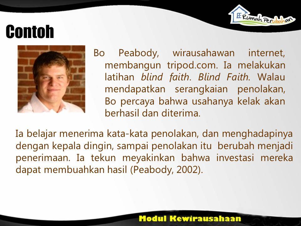 Contoh Bo Peabody, wirausahawan internet, membangun tripod.com. Ia melakukan latihan blind faith. Blind Faith. Walau mendapatkan serangkaian penolakan