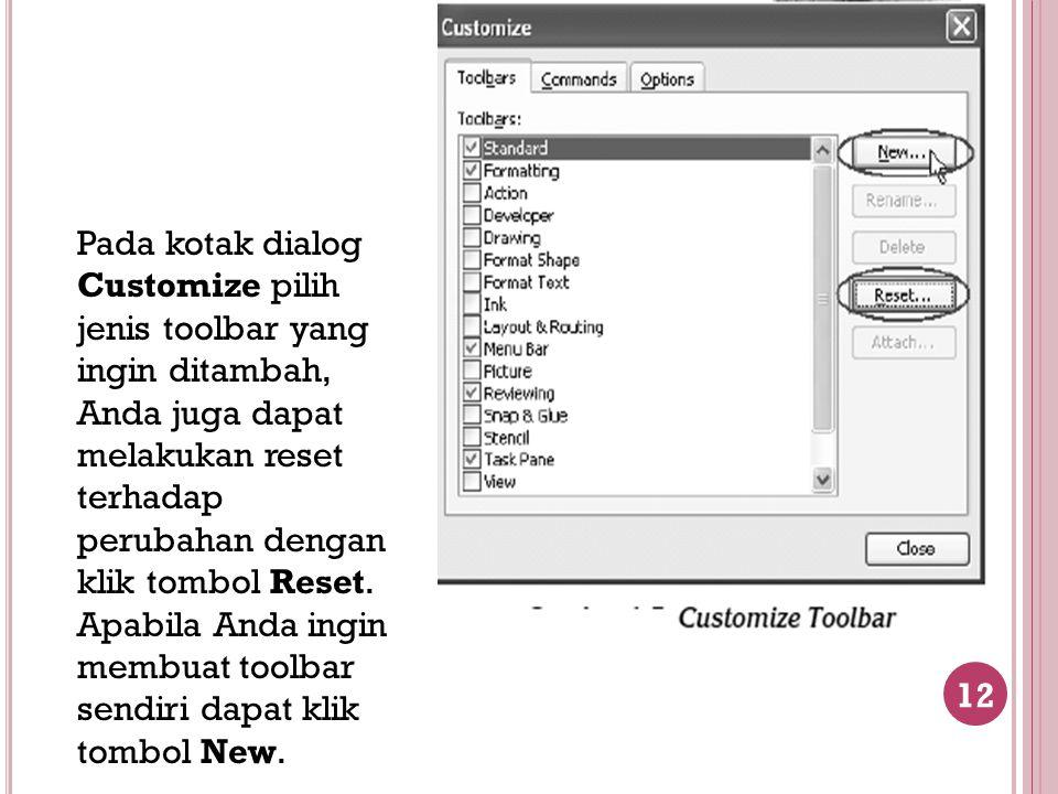 12 Pada kotak dialog Customize pilih jenis toolbar yang ingin ditambah, Anda juga dapat melakukan reset terhadap perubahan dengan klik tombol Reset. A