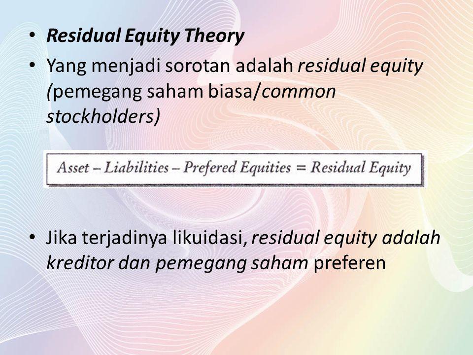 Residual Equity Theory Yang menjadi sorotan adalah residual equity (pemegang saham biasa/common stockholders) Jika terjadinya likuidasi, residual equi