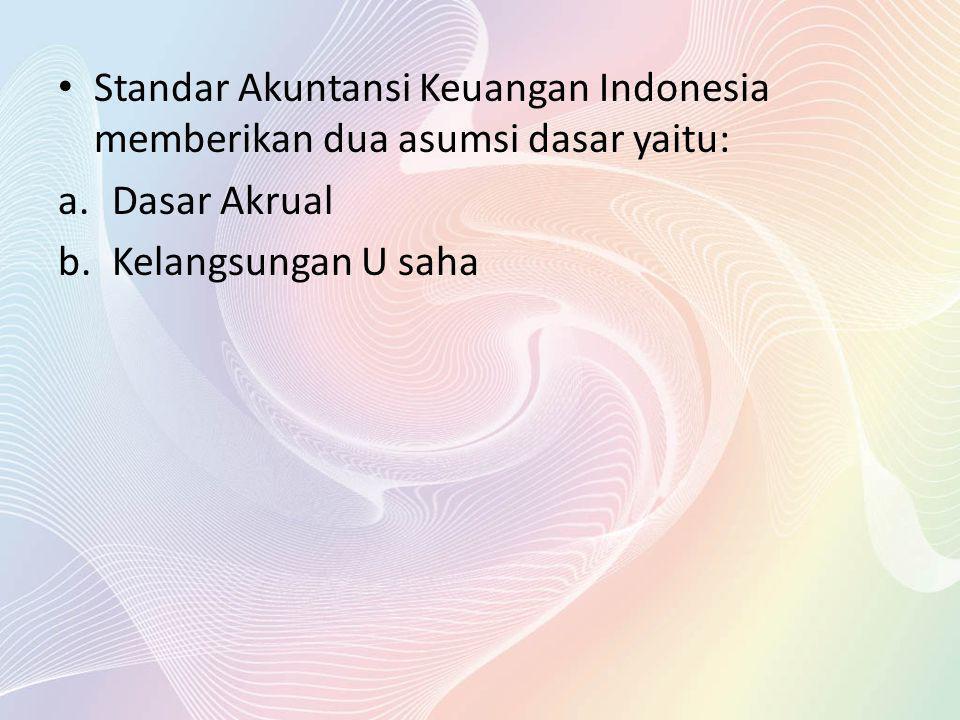 Standar Akuntansi Keuangan Indonesia memberikan dua asumsi dasar yaitu: a.Dasar Akrual b.Kelangsungan U saha