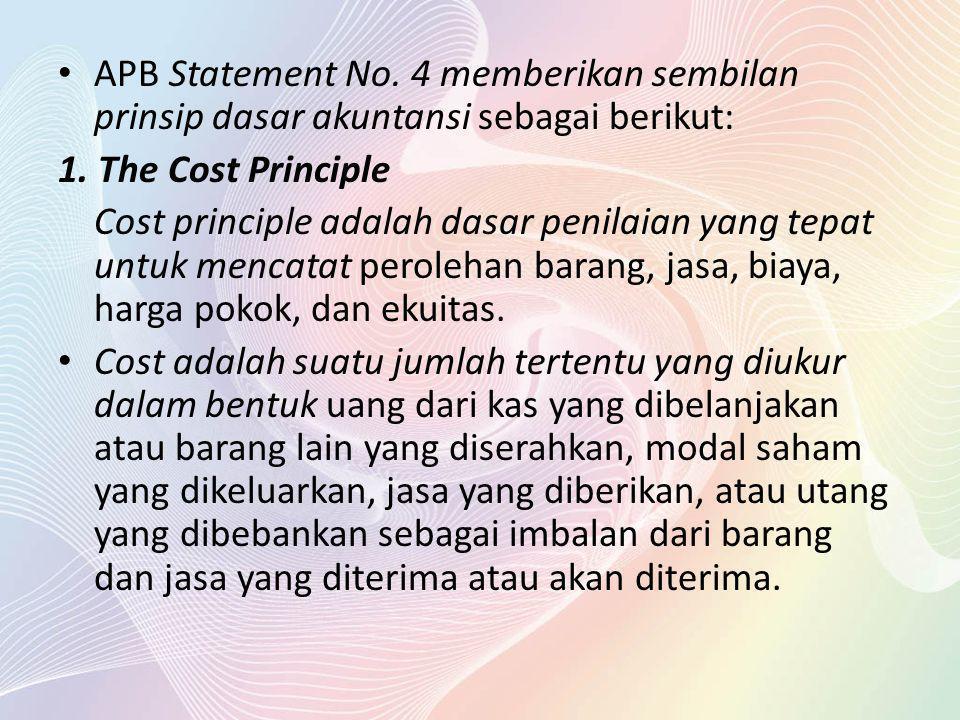 APB Statement No. 4 memberikan sembilan prinsip dasar akuntansi sebagai berikut: 1. The Cost Principle Cost principle adalah dasar penilaian yang tepa