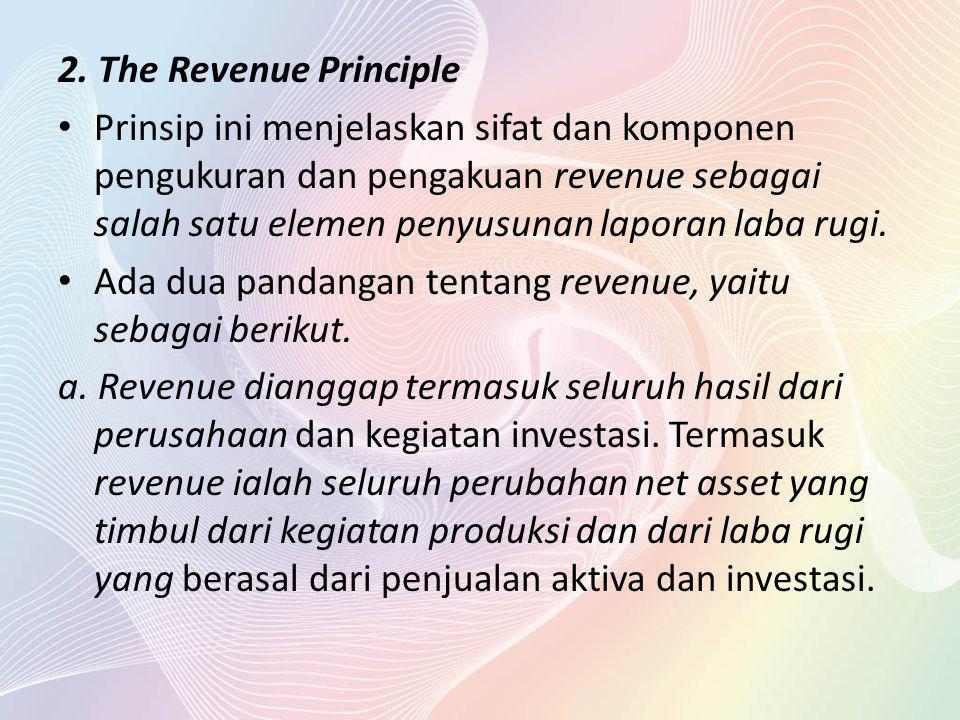 2. The Revenue Principle Prinsip ini menjelaskan sifat dan komponen pengukuran dan pengakuan revenue sebagai salah satu elemen penyusunan laporan laba