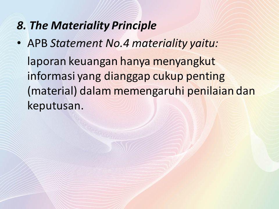 8. The Materiality Principle APB Statement No.4 materiality yaitu: laporan keuangan hanya menyangkut informasi yang dianggap cukup penting (material)