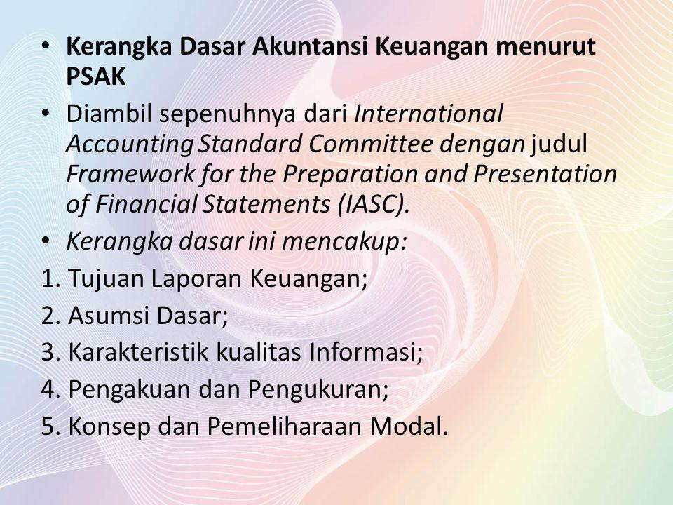 Kerangka Dasar Akuntansi Keuangan menurut PSAK Diambil sepenuhnya dari International Accounting Standard Committee dengan judul Framework for the Prep