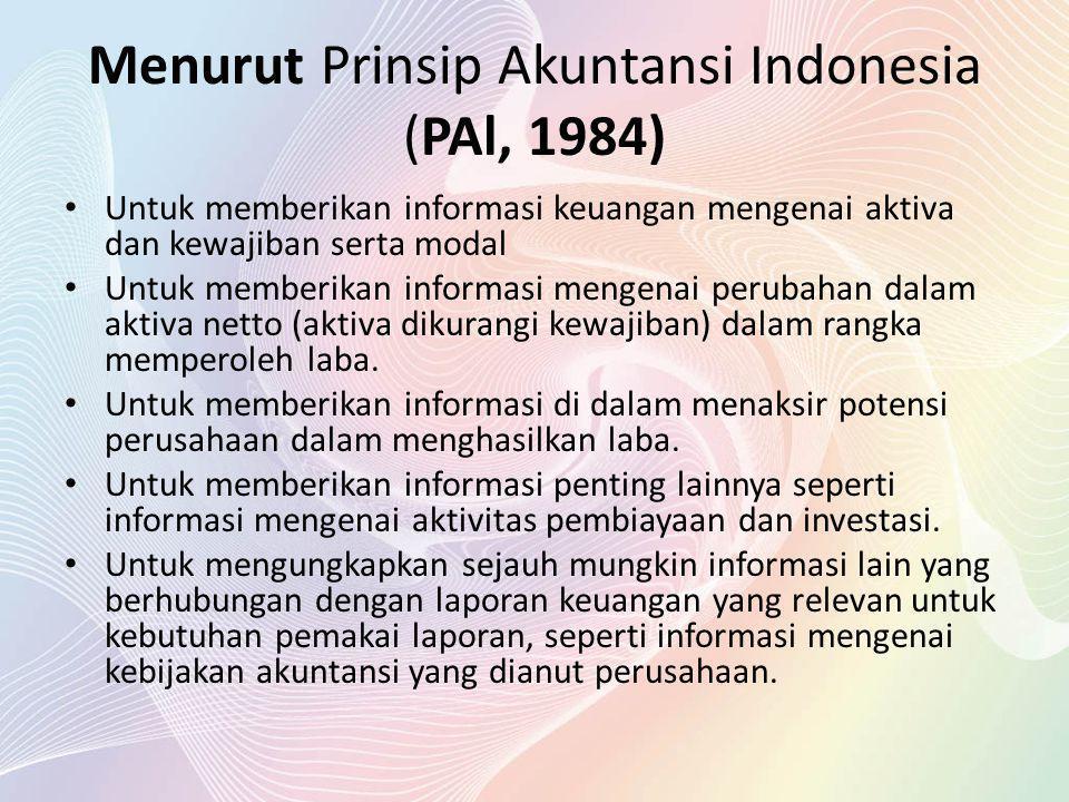 Menurut Prinsip Akuntansi Indonesia (PAl, 1984) Untuk memberikan informasi keuangan mengenai aktiva dan kewajiban serta modal Untuk memberikan informa