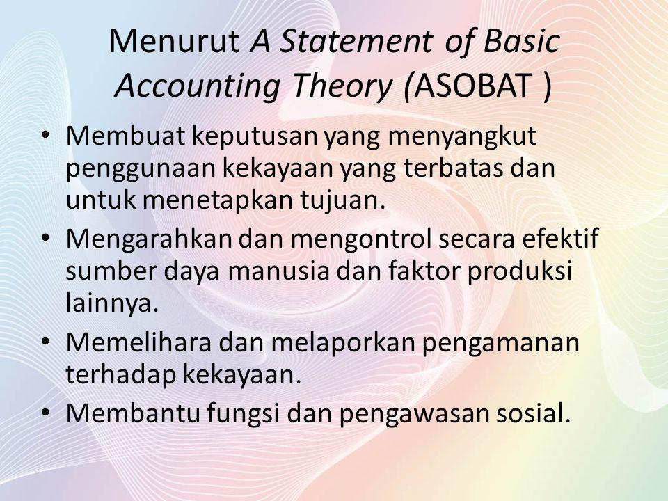 Menurut A Statement of Basic Accounting Theory (ASOBAT ) Membuat keputusan yang menyangkut penggunaan kekayaan yang terbatas dan untuk menetapkan tuju