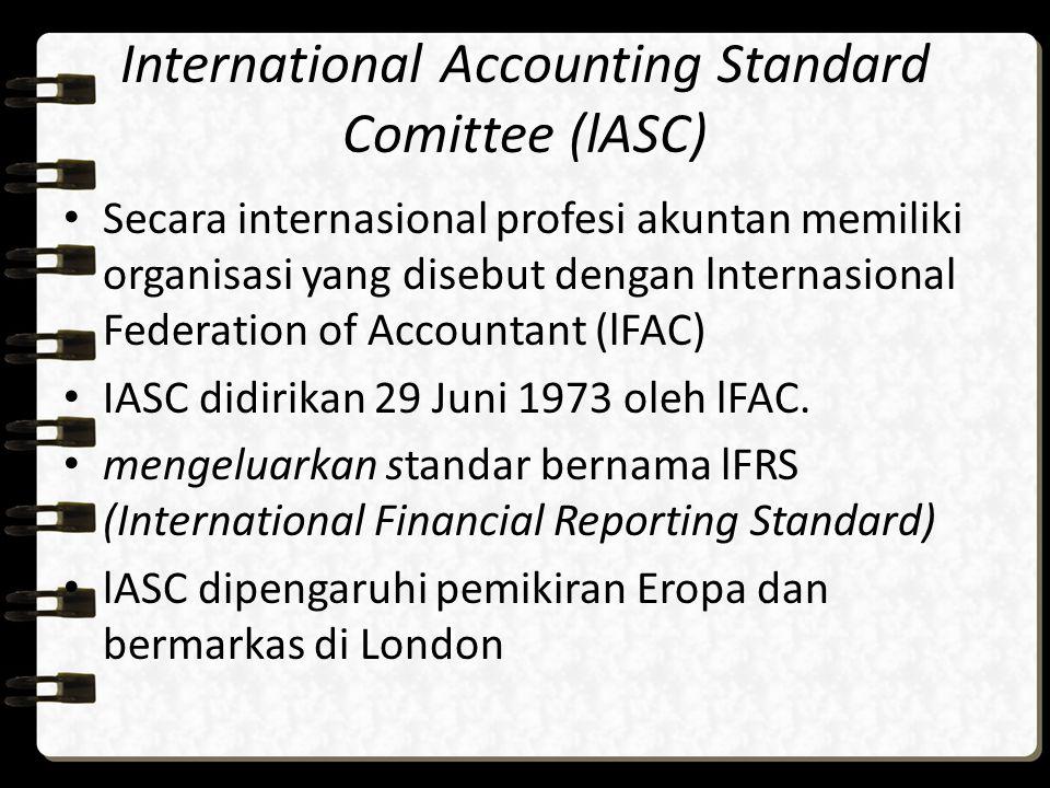 International Accounting Standard Comittee (lASC) Secara internasional profesi akuntan memiliki organisasi yang disebut dengan lnternasional Federatio