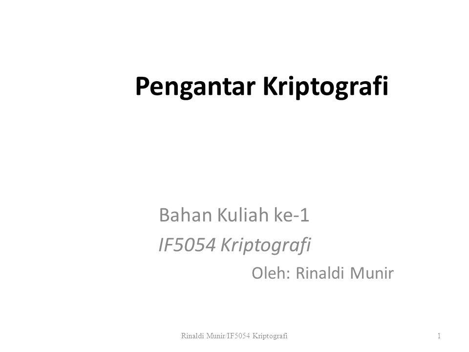 Pengantar Kriptografi Bahan Kuliah ke-1 IF5054 Kriptografi Oleh: Rinaldi Munir Rinaldi Munir/IF5054 Kriptografi1