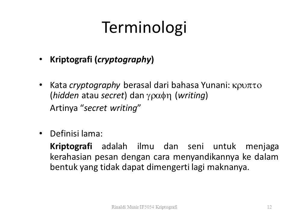 "Terminologi Kriptografi (cryptography) Kata cryptography berasal dari bahasa Yunani:  (hidden atau secret) dan  (writing) Artinya ""secret w"