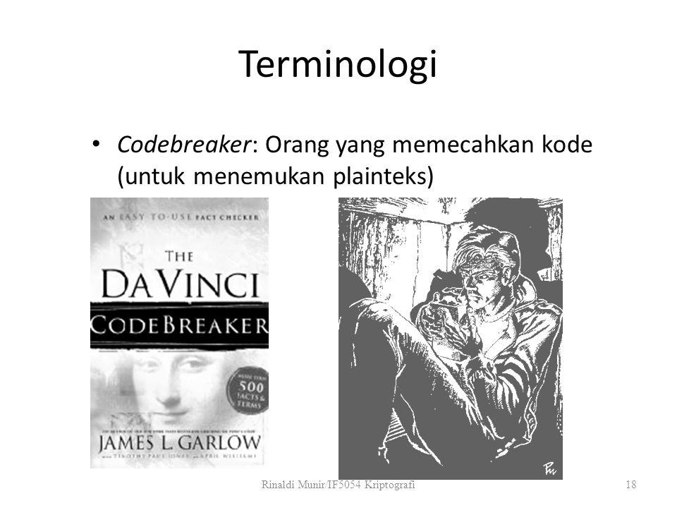 Terminologi Codebreaker: Orang yang memecahkan kode (untuk menemukan plainteks) Rinaldi Munir/IF5054 Kriptografi18