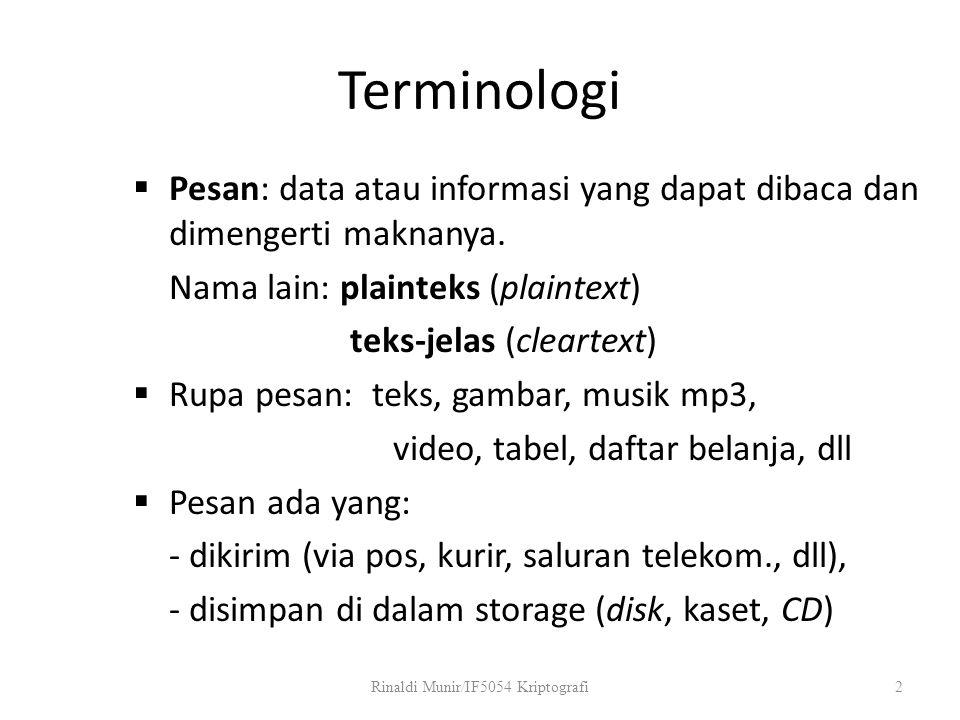 Terminologi  Pesan: data atau informasi yang dapat dibaca dan dimengerti maknanya. Nama lain: plainteks (plaintext) teks-jelas (cleartext)  Rupa pes