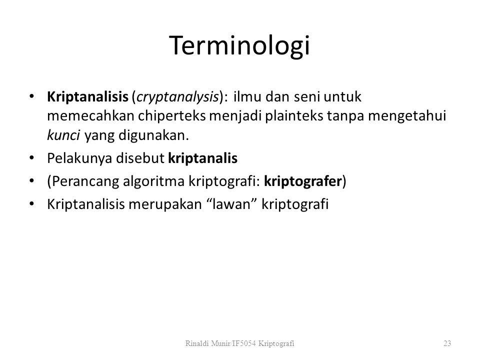Terminologi Kriptanalisis (cryptanalysis): ilmu dan seni untuk memecahkan chiperteks menjadi plainteks tanpa mengetahui kunci yang digunakan. Pelakuny