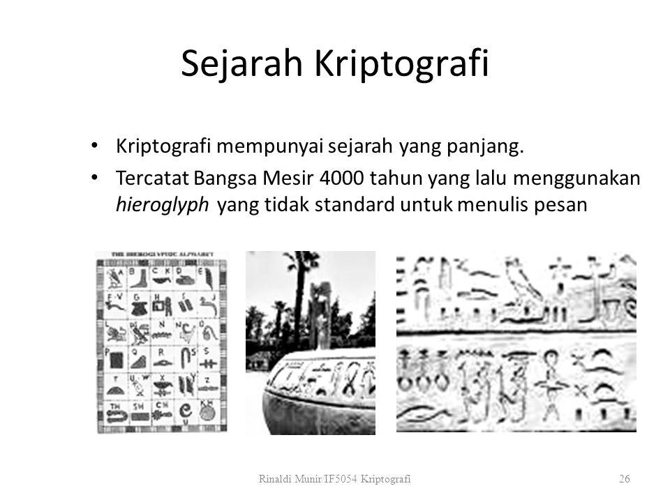 Sejarah Kriptografi Kriptografi mempunyai sejarah yang panjang. Tercatat Bangsa Mesir 4000 tahun yang lalu menggunakan hieroglyph yang tidak standard