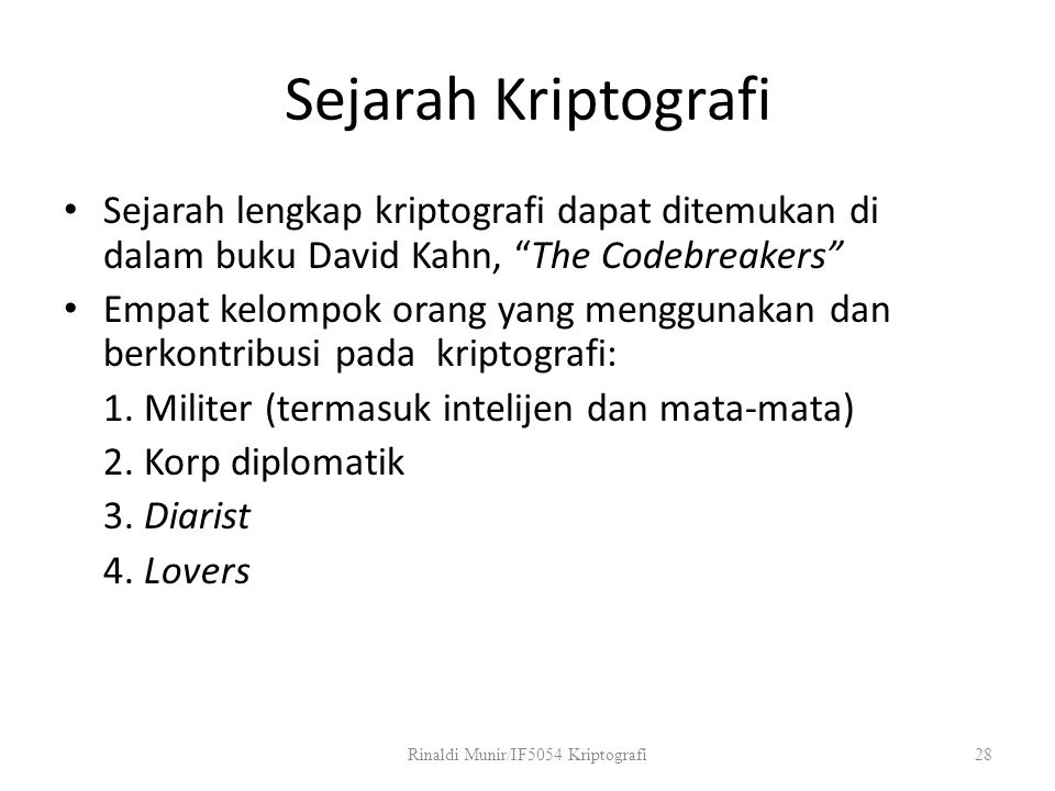"Sejarah Kriptografi Sejarah lengkap kriptografi dapat ditemukan di dalam buku David Kahn, ""The Codebreakers"" Empat kelompok orang yang menggunakan dan"