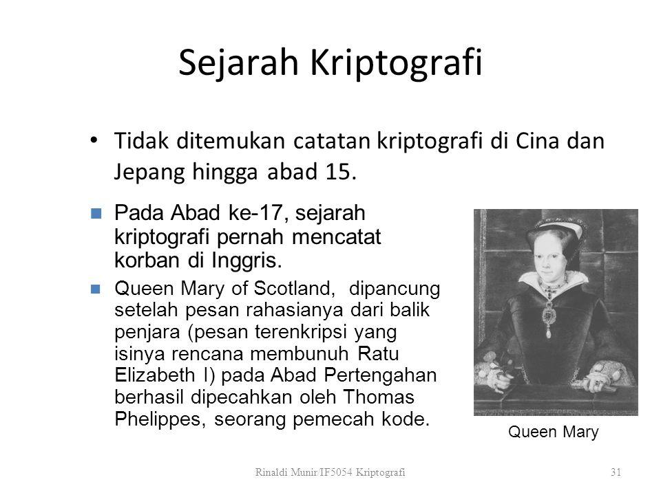 Sejarah Kriptografi Tidak ditemukan catatan kriptografi di Cina dan Jepang hingga abad 15. Rinaldi Munir/IF5054 Kriptografi31 Queen Mary Pada Abad ke-
